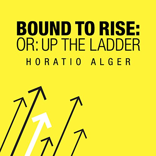 Bound to Rise (Or, Up the Ladder) audiobook cover art
