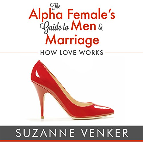 The Alpha Female's Guide to Men and Marriage audiobook cover art