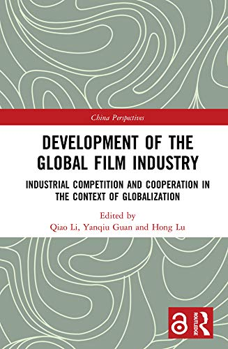 Development of the Global Film Industry: Industrial Competition and Cooperation in the Context of Globalization (China Perspectives)