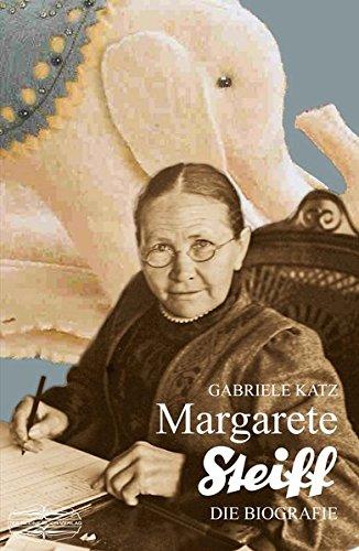 Margarete Steiff: Die Biografie