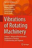 Vibrations of Rotating Machinery: Volume 2. Advanced Rotordynamics: Applications of Analys...