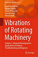 Vibrations of Rotating Machinery: Volume 2. Advanced Rotordynamics: Applications of Analysis, Troubleshooting and Diagnosis (Mathematics for Industry (17))