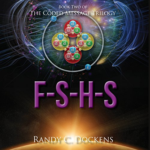 F-S-H-S      The Coded Message Trilogy, Book 2              By:                                                                                                                                 Randy C Dockens                               Narrated by:                                                                                                                                 Jason Huggins                      Length: 7 hrs and 59 mins     Not rated yet     Overall 0.0