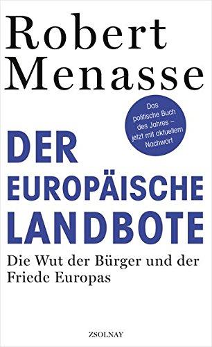 Der Europäische Landbote: die Wut der Bürger und der Friede Europas: Die Wut der Bürger und der Friede Europas oder Warum die geschenkte Demokratie einer erkämpften weichen muss