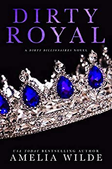 Dirty Royal (Dirty Billionaires Book 2) by [Amelia Wilde]