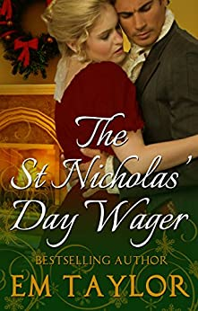 The St Nicholas' Day Wager: An Enemies-to-Lovers Christmas Regency Romance by [Em Taylor]