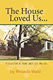 The House Loved Us: A Collection of Poems about Life and Loss