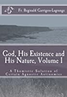God, His Existence and His Nature: A Thomistic Solution (God, His Existence and His Nature; A Thomistic Solution)