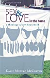 Sex and Love in the Home, Second Edition: A Theology of the Household