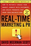 Real-Time Marketing and PR: How to Instantly Engage Your Market, Connect with Customers, and Create Products that Grow Your Business Now (Wiley Desktop Editions)