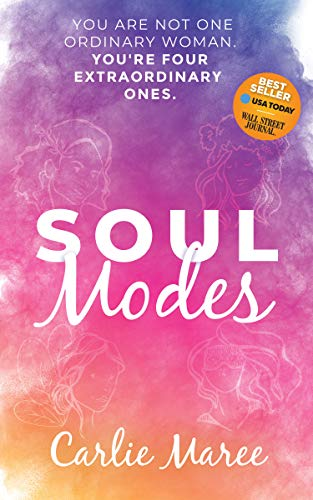 Soul Modes: You Are Not One Ordinary Woman, You're Four Extraordinary Ones...
