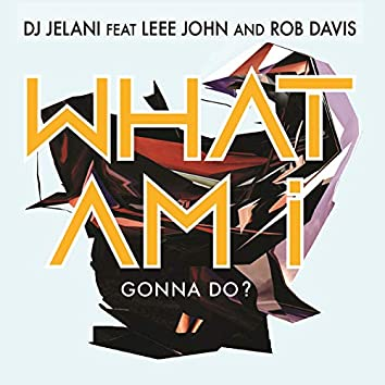 What Am I Gonna Do? (feat. Leee John and Rob Davis)