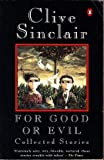 For Good or Evil - the Collected Stories of Clive Sinclair