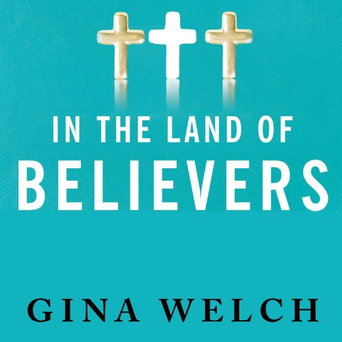 In the Land of Believers     An Outsider's Extraordinary Journey into the Heart of the Evangelical Church              By:                                                                                                                                 Gina Welch                               Narrated by:                                                                                                                                 Judith Brackley                      Length: 13 hrs and 14 mins     14 ratings     Overall 3.8