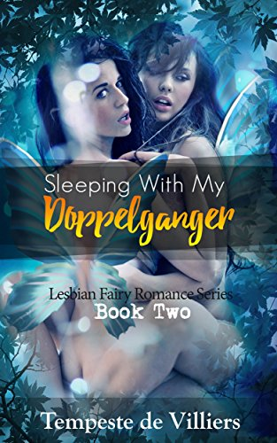 Sleeping With My Doppelganger (Lesbian Fairy Romance Series Book 2) (English Edition)