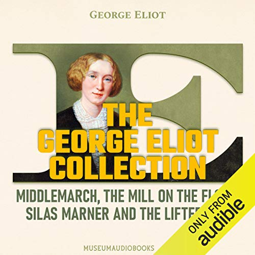 The George Eliot Collection: Middlemarch, The Mill on the Floss, Silas Marner, and The Lifted Veil cover art