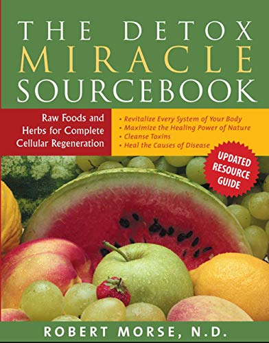 The Detox Miracle Sourcebook Raw Foods and Herbs for Complete Cellular Regeneration