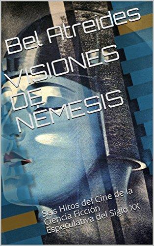 VISIONES DE NÉMESIS: Seis Hitos del Cine de la Ciencia Ficción Especulativa del Siglo XX