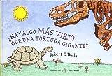 HAY ALGO MAS VIEJO QUE UNA TORTUGA GIGANTE? (LIBROS DE ROBERT E. WELLS)