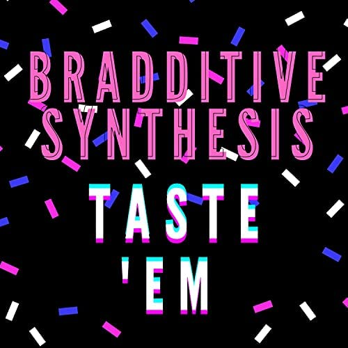Bradditive Synthesis