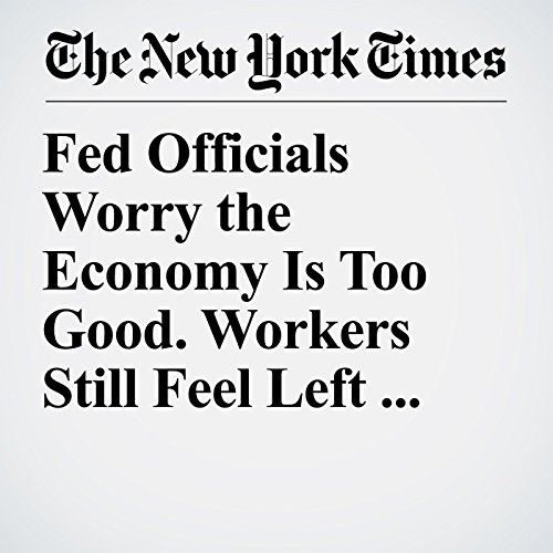 Fed Officials Worry the Economy Is Too Good. Workers Still Feel Left Behind. copertina