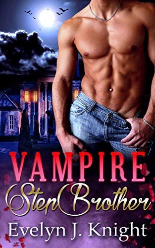 VAMPIRE STEPBROTHER: A Bad Boy Paranormal Romance (English Edition)