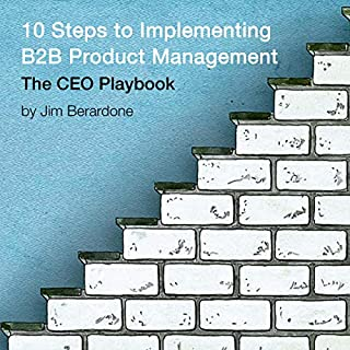 10 Steps to Implementing B2B Product Management: The CEO Playbook cover art