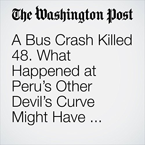 A Bus Crash Killed 48. What Happened at Peru's Other Devil's Curve Might Have Been Worse. copertina