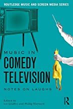 Music in Comedy Television: Notes on Laughs (Routledge Music and Screen Media) (English Edition)