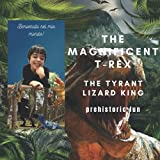 The Magnificent T-Rex: The King Lizard Tyrant-SIZE(8.5x8.5) 30 pages/5 - 9 years (Illustrated children's books)