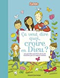 Ça veut dire quoi, croire en Dieu ? (Les grandes questions) (French Edition)