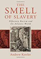 The Smell of Slavery: Olfactory Racism and the Atlantic World