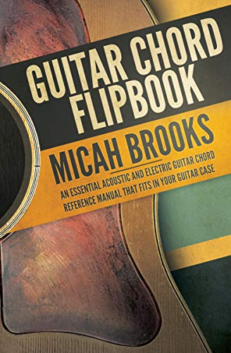Guitar Chord Flipbook: An Essential Acoustic and Electric Guitar Chord Reference Manual that Fits in your Guitar Case (Guitar Authority Series Book 5) (English Edition)