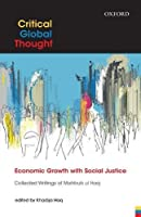 Economic Growth with Social Justice: Collected Writings of Mahbub ul Haq (Critical Global Thought)