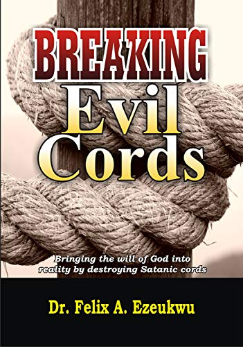 BREAKING EVIL CORDS: Destroying Satanic Cords Powers Of Frustration, Satanic Altars Of Witches, Household Enemies, Yokes, Idols, Curses, Marine Witchcraft, Spirit Spouse & Children, Python & Snake