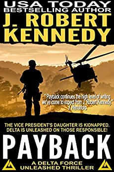 Payback (A Delta Force Unleashed Thriller, #1) (Delta Force Unleashed Thrillers) by [J. Robert Kennedy]