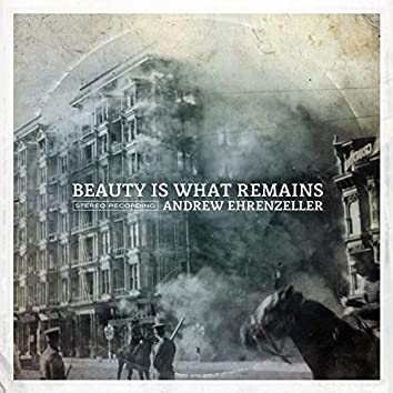 Beauty Is What Remains