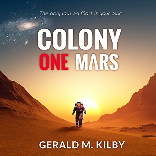 Colony One Mars     Colony Mars, Book 1              By:                                                                                                                                 Gerald M. Kilby                               Narrated by:                                                                                                                                 Nicol Zanzarella                      Length: 5 hrs and 50 mins     2 ratings     Overall 3.5