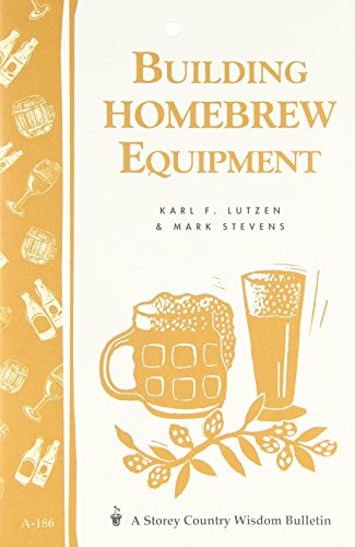 Building Homebrew Equipment: Storey's Country Wisdom Bulletin A-186 (A Storey Country Wisdom Bulletin)