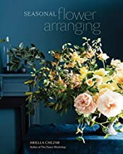 Seasonal Flower Arranging: Fill Your Home with Blooms, Branches, and Foraged Materials All Year Round
