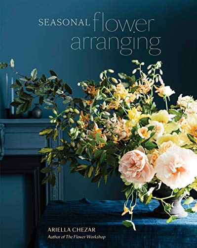 Compare Textbook Prices for Seasonal Flower Arranging: Fill Your Home with Blooms, Branches, and Foraged Materials All Year Round Illustrated Edition ISBN 9780399580765 by Chezar, Ariella,Michaels, Julie