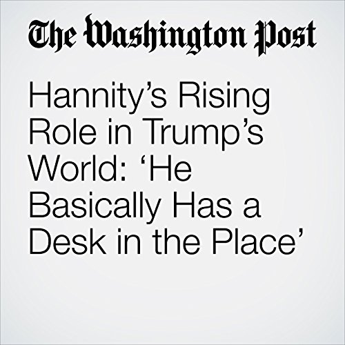 Hannity's Rising Role in Trump's World: 'He Basically Has a Desk in the Place' copertina