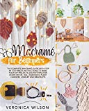 Macramé for Beginners: The Complete Macramé Guide with Step-by-Step Knots Instructions to Make Your DIY Projects and Patterns for Home Decor, Wall Hangings, Plant Hangers, Jewelry and Bracelets