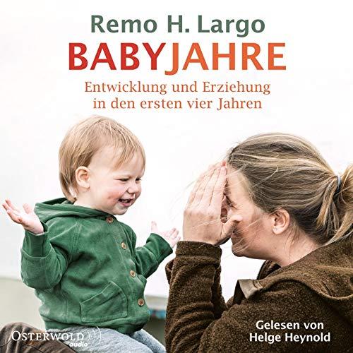 Babyjahre: Entwicklung und Erziehung in den ersten vier Jahren: 2 CDs