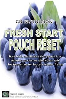 Fresh Start Pouch Reset: A unique 14 days transitional nutrition and lifestyle program that will help you to reset your  post-surgical stomach pouch, ... goal weight after weight loss surgery.