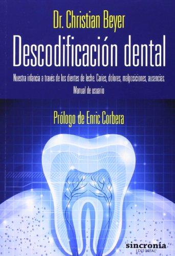 Descodificación dental : nuestra infancia a través de los dientes de leche : caries, dolores, malp
