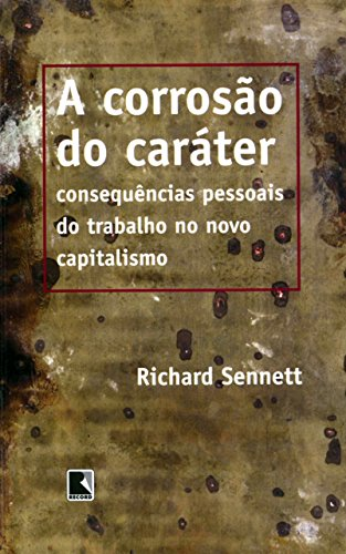 A corrosão do caráter: Consequências pessoais do trabalho no novo capitalismo