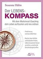 Der Lebenskompass - Mit dem Medizinrad-Coaching dein Leben aufraeumen und neu ordnen: Finde heraus, wer du wirklich bist - Klarheit ueber Gefuehle und Gedanken finden, Lebenssituationen besser verstehen, anstehende Entscheidungen treffen