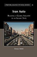 Iran Auto: Building a Global Industry in an Islamic State (Structural Analysis in the Social Sciences)