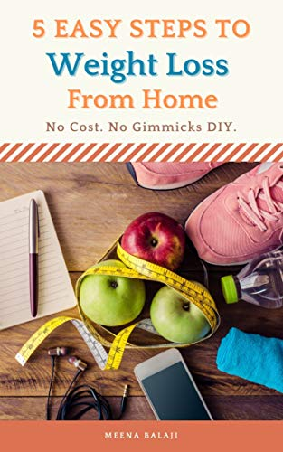 5 EASY STEPS TO WEIGHT LOSS FROM HOME: NO COST. NO GIMMICKS DIY. (English Edition)